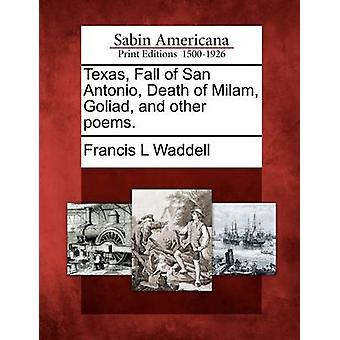 Texas Fall of San Antonio Death of Milam Goliad and other poems. by Waddell & Francis L