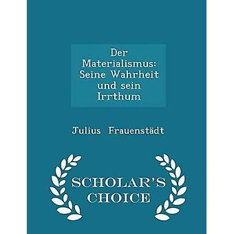 Der Materialismus Seine Wahrheit Und Sein Irrthum Gelehrte Wahl Edition von Frauenstdt & Julius