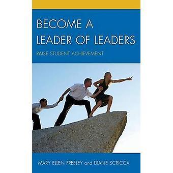 Convertirse en un líder de líderes subir logros por Freeley y Mary Ellen