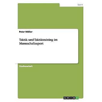 Taktik Und Taktiktraining Im Mannschaftssport von Muller & Peter