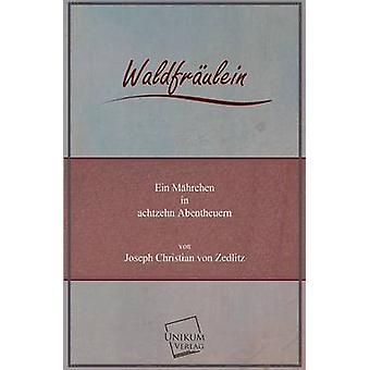Waldfraulein by Zedlitz & Joseph Christian Von