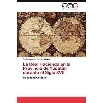 La Real Hacienda en la Provincia de Yucatn durante el Siglo XVII by Zetina Zaldivar David Salomn