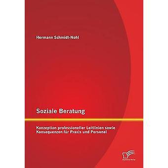 Soziale Beratung Konzeption Rahmen Leitlinien Sowie Konsequenzen fr Praxis Und Personal von SchmidtNohl & Hermann