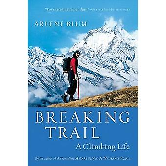 Breaking Trail - A Climbing Life by Arlene Blum - 9780156031165 Book