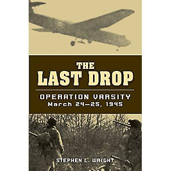 Last Drop - Operation Varsity - March 24-25 - 1945 by Stephen L. Wrigh