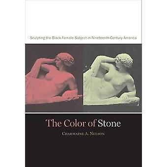 Color of Stone - Sculpting the Black Female Subject in Nineteenth-cent