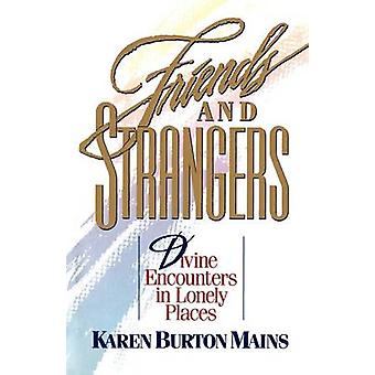 Friends and Strangers - Divine Encounters in Lonely Places by Karen Bu