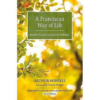 A Franciscan Way of Life - Brother Ramon's quest for holiness by Arthu