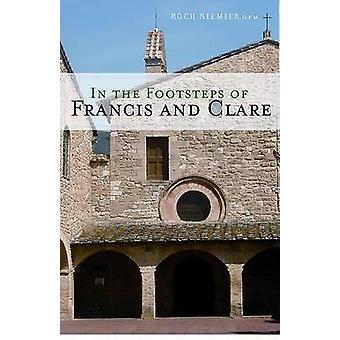 In the Footsteps of Francis and Clare by Roch Niemier - 9780867167931