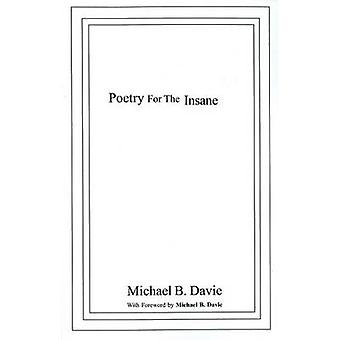 Poetry for the Insane by Michael B. Davie - 9780973195675 Book