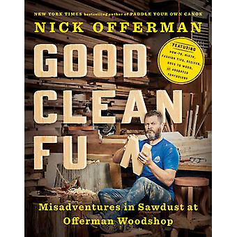 Good Clean Fun - Misadventures in Sawdust at Offerman Woodshop by Nick