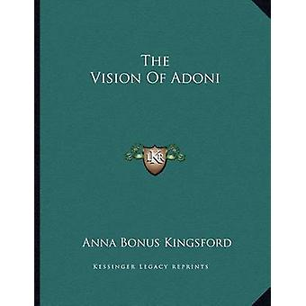 The Vision of Adoni by Anna Bonus Kingsford - 9781163034965 Book
