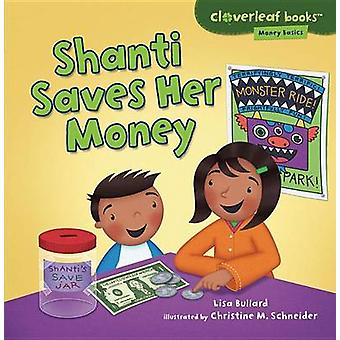 Shanti Saves Her Money by Lisa Bullard - Christine Schneider - 978146