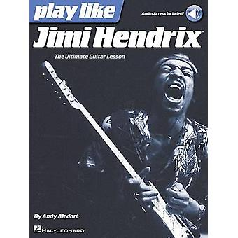 Play Like Jimi Hendrix by Andy Aledort - 9781480390485 Book
