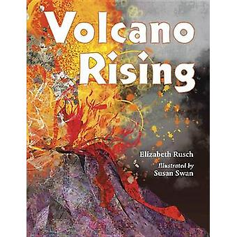 Volcano Rising by Elizabeth Rusch - Susan Swan - 9781580894098 Book