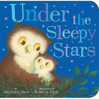 Under the Sleepy Stars by Stephanie Shaw - Rebecca Harry - 9781589252