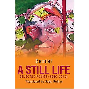 A Still Life - Selected Poems (1960-2010) by Bernlef - Scott Rollins -