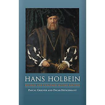 Hans Holbein (Revised and expanded ed) by Pascal Griener - Oskar Bats