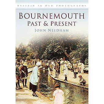 Bournemouth Past and Present by John Needham - 9780752455693 Book