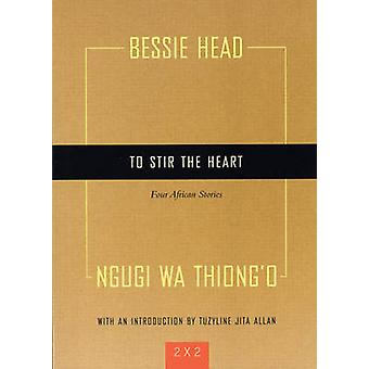 To Stir the Heart - Four African Stories by Bessie Head - Ngugi Wa Thi