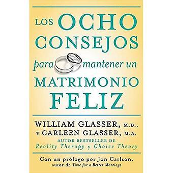 Los Ocho Consejos Para Mantener Un Matrimonio Feliz = Eight Lessons for a Happier Marriage