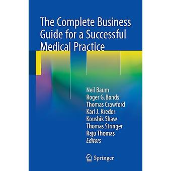 The Complete Business Guide for a Successful Medical Practice (Paperback) by Baum Neil Bonds Roger G. Crawford Thomas Kreder Karl Shaw Koushik Stringer Thomas Thomas Raju