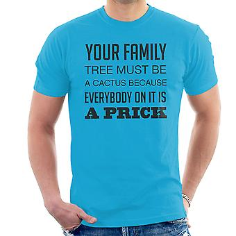 Your Family Tree Must Be A Cactus Funny Quote Men's T-Shirt