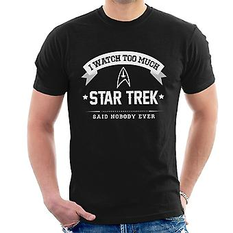 I Watch Too Much Star Trek Said Nobody Ever Men's T-Shirt