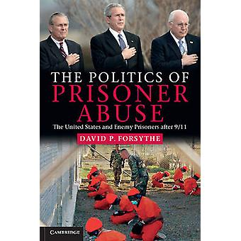 The Politics of Prisoner Abuse - The United States and Enemy Prisoners