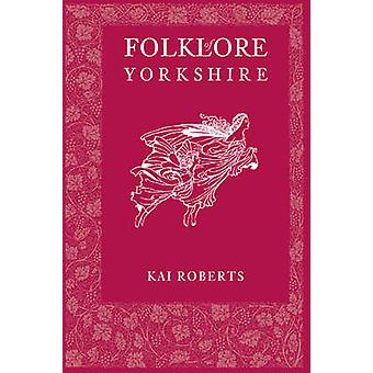 Folklore of Yorkshire by Kai Roberts - 9780752485799 Book