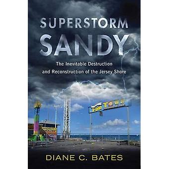 Superstorm Sandy - The Inevitable Destruction and Reconstruction of th