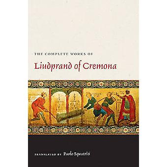 The Complete Works of Liudprand of Cremona by Bishop of Cremona Liudp