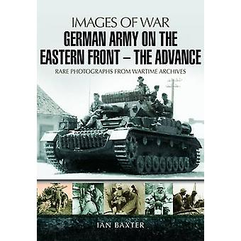 German Army on the Eastern Front - The Advance - Images of War by Ian