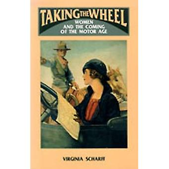 Taking the Wheel - Women and the Coming of the Motor Age by Virginia S
