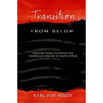Transition from below - Forging Trade Unionism Workplace Change in Sou