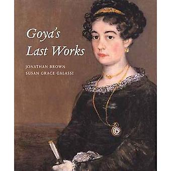 Goya's Last Works by Jonathan Brown - Susan Grace Galassi - 978030011