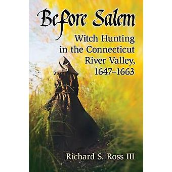 Before Salem - Witch Hunting in the Connecticut River Valley - 1647-16