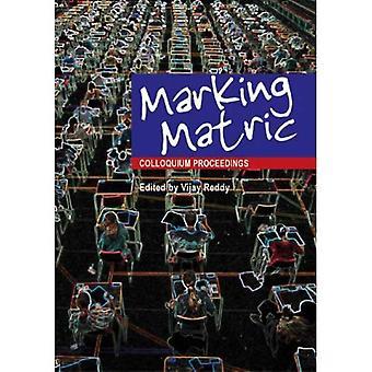 Marking Matric: Colloquium Proceedings
