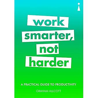 A Practical Guide to Productivity: Work Smarter, Not Harder (Practical Guide� Series)