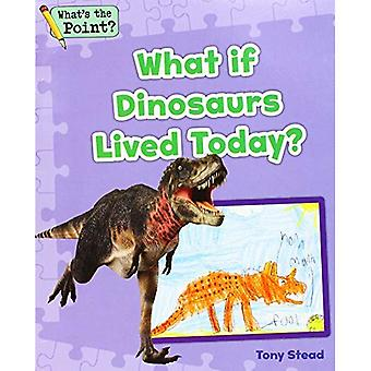 What If Dinosaurs Lived Today? (What's the Point? Reading and Writing Expository Text)