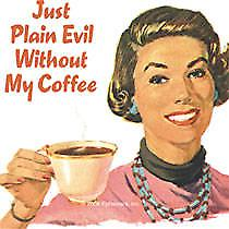 Just Plain Evil Without my Coffee... single funny drinks coaster