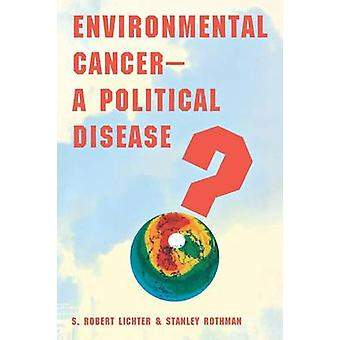 Environmental CancerA Political Disease by Lichter & S Robert