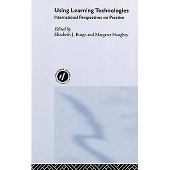 Using Learning Technologies International Perspectives on Practice by Burge & Liz