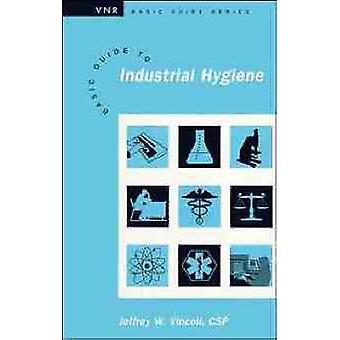 Basic Guide to Industrial Hygiene by Vincoli & Jeffrey Wayne