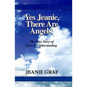 Yes Jeanie There Are Angels The True Story of Love  Understanding by Graf & Jeanie