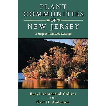 Plant Communities of New Jersey A Study in Landscape Diversity by Collins & Beryl Robichaud
