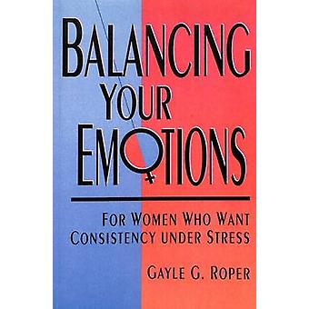 Balancing Your Emotions by Roper & Gayle G.