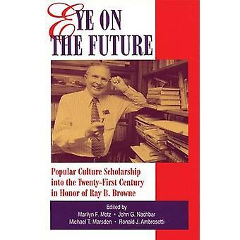 Oog op de beurs van de toekomstige populaire cultuur in de 21ste eeuw ter ere van Ray B. Browne door Motz & Marilyn F.