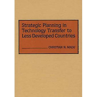 Strategic Planning in Technology Transfer to Less Developed Countries by Madu & Christian N.