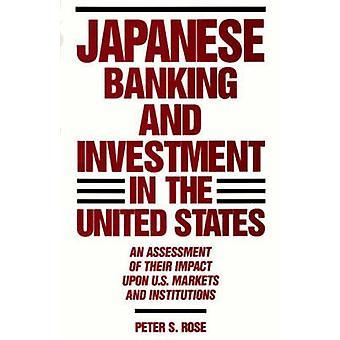 Bancaire japonais et l'investissement aux États-Unis une évaluation de leur Impact sur les marchés américains et des Institutions par Rose & S. Peter